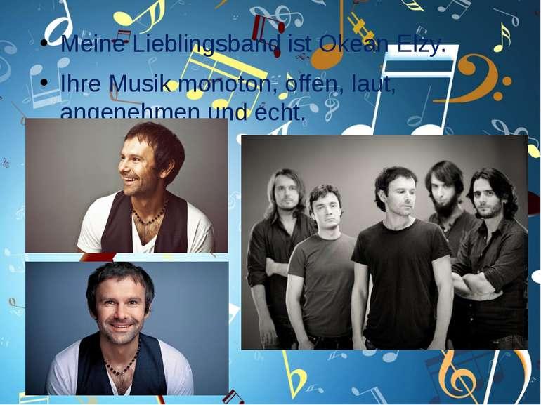 Meine Lieblingsband ist Okean Elzy. Ihre Musik monoton, offen, laut, angenehm...