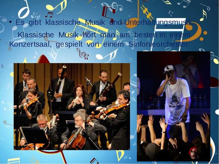 Es gibt klassische Musik und Unterhaltungsmusik. Klassische Musik hört man am...