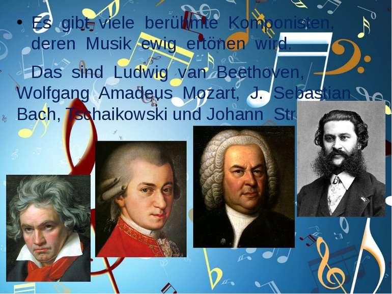 Es gibt viele berühmte Komponisten, deren Musik ewig ertönen wird. Das sind L...