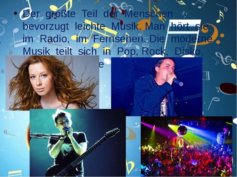 Der größte Teil der Menschen bevorzugt leichte Musik. Man hört sie im Radio, ...