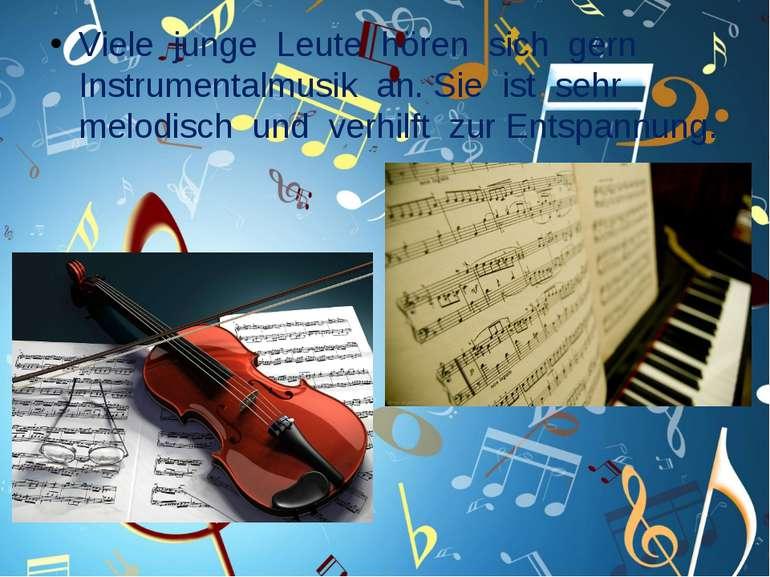 Viele junge Leute hören sich gern Instrumentalmusik an. Sie ist sehr melodisc...
