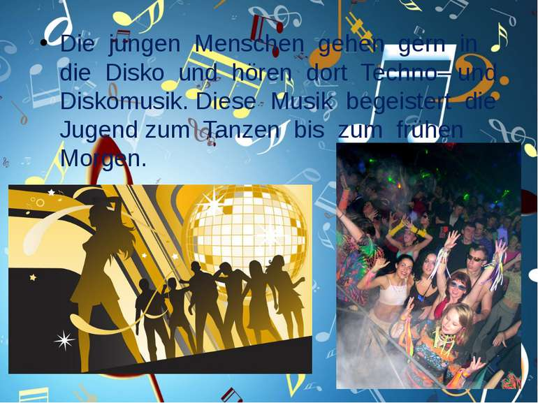 Die jungen Menschen gehen gern in die Disko und hören dort Techno– und Diskom...