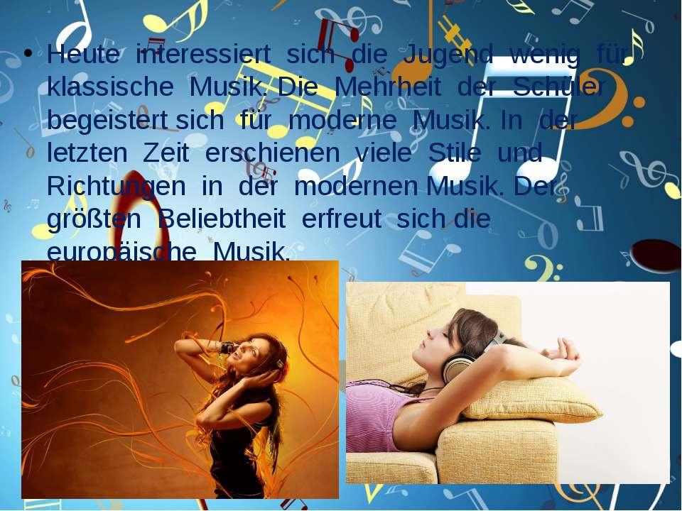 Heute interessiert sich die Jugend wenig für klassische Musik. Die Mehrheit d...