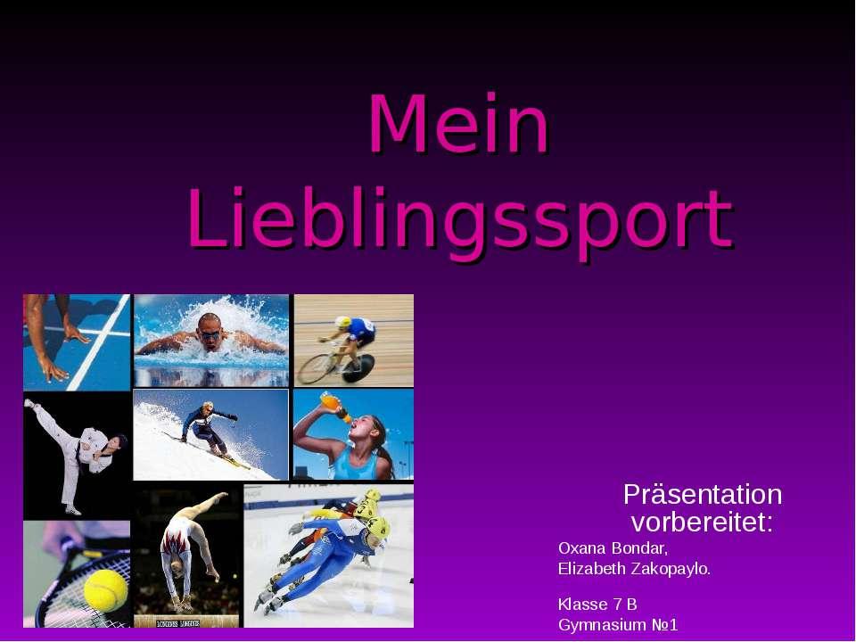 Mein Lieblingssport Präsentation vorbereitet: Oxana Bondar, Elizabeth Zakopay...