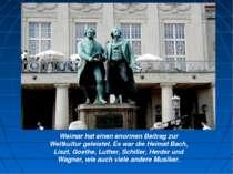 Weimar hat einen enormen Beitrag zur Weltkultur geleistet. Es war die Heimat ...