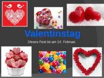 Valentinstag Dieses Fest ist am 14. Februar.