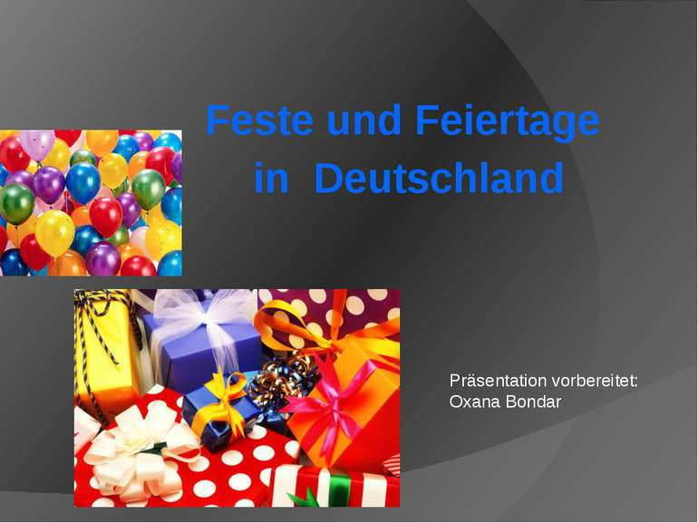 Feste und Feiertage in Deutschland Präsentation vorbereitet: Oxana Bondar