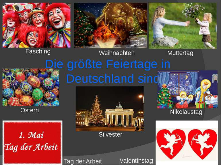 Die größte Feiertage in Deutschland sind: Fasching Weihnachten Muttertag Oste...