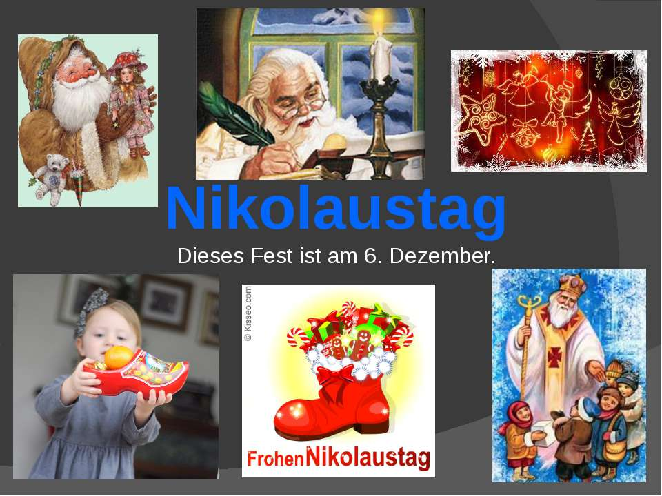 Dieses Fest ist am 6. Dezember. Nikolaustag