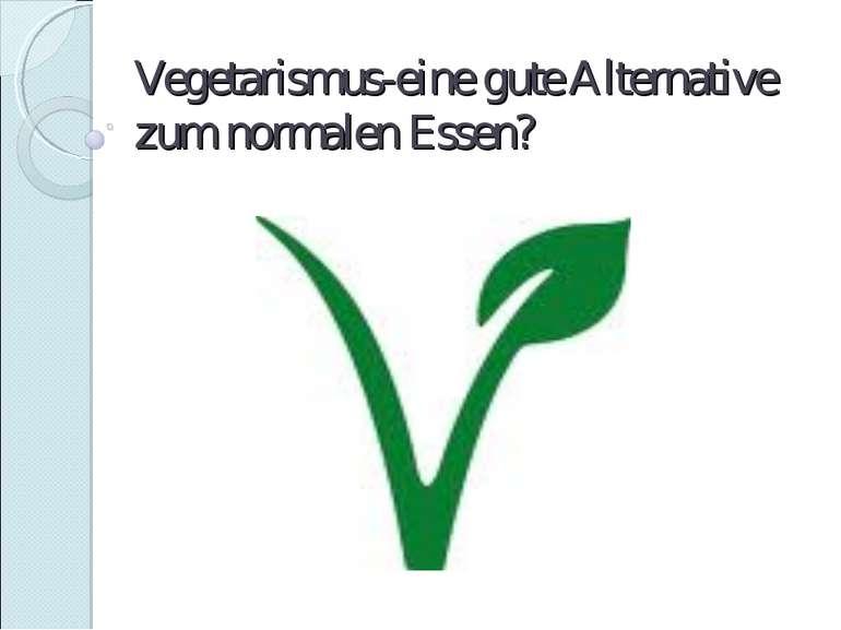 Vegetarismus-eine gute Alternative zum normalen Essen?