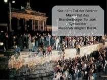 Seit dem Fall der Berliner Mauer hat das Brandenburger Tor zum Symbol der wie...