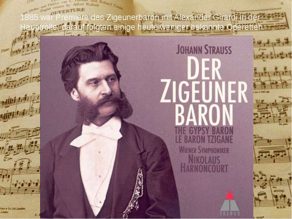 1885 war Premiere des Zigeunerbaron mit Alexander Girardi in der Hauptrolle, ...