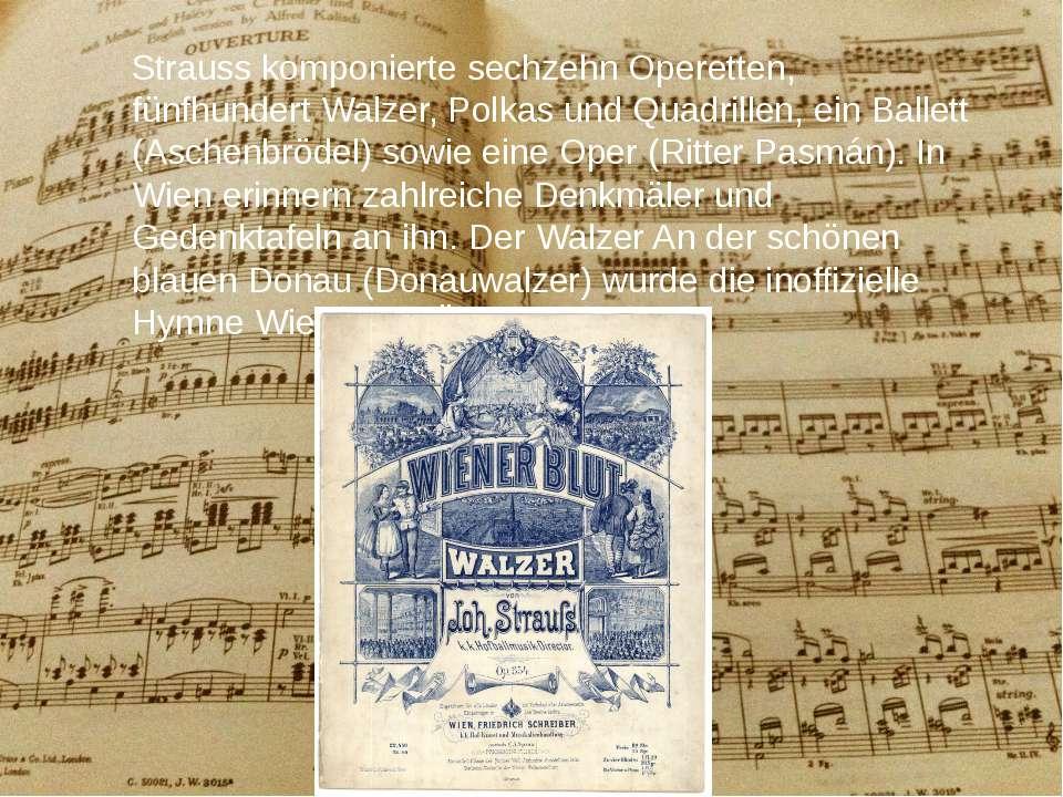 Strauss komponierte sechzehn Operetten, fünfhundert Walzer, Polkas und Quadri...