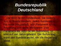 Bundesrepublik Deutschland Die BRD ist ein Bundesland. Sie besteht aus 16 Bu...