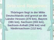 Orte und Regionen Thüringen liegt in der Mitte Deutschlands und grenzt an die...