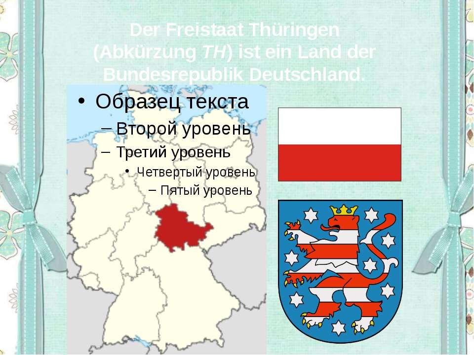 DerFreistaat Thüringen (AbkürzungTH) ist einLandder Bundesrepublik Deut...
