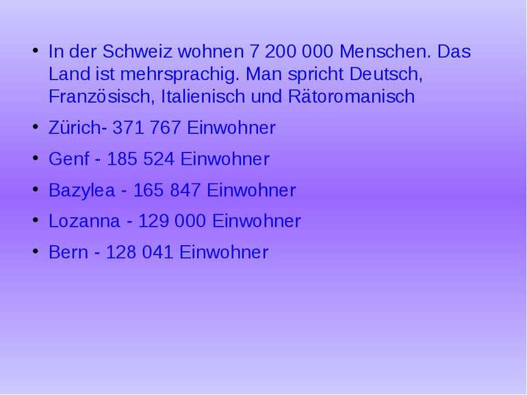 In der Schweiz wohnen 7 200 000 Menschen. Das Land ist mehrsprachig. Man spri...
