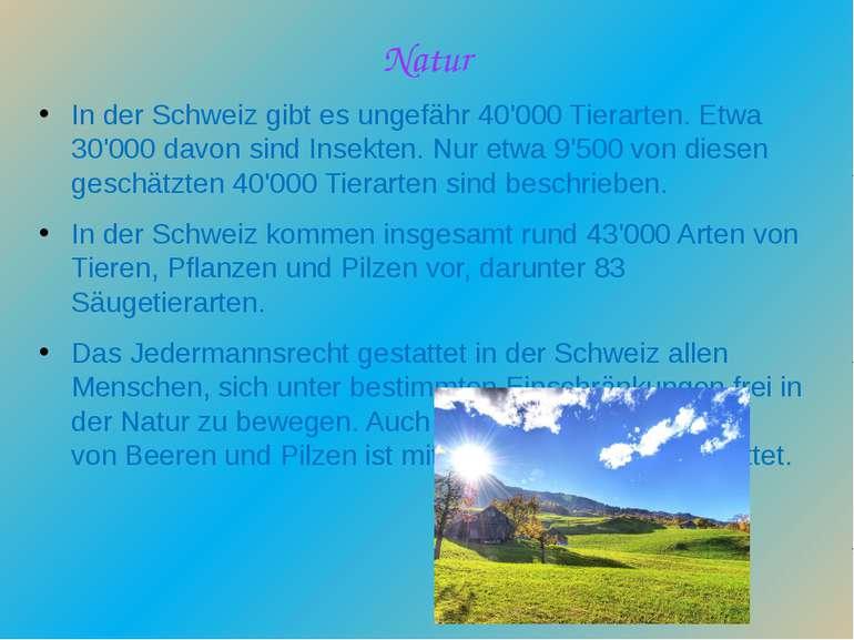 Natur In der Schweiz gibt es ungefähr 40'000Tierarten. Etwa 30'000 davon sin...