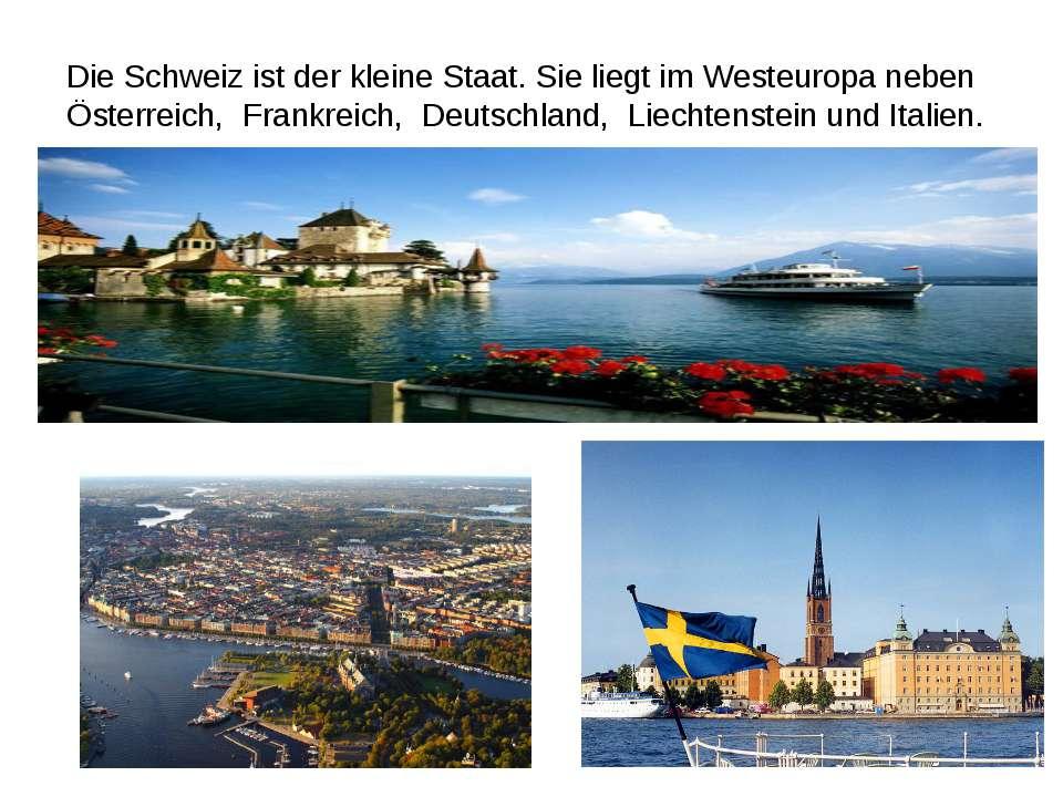 Die Schweiz ist der kleine Staat. Sie liegt im Westeuropa neben Österreich, F...