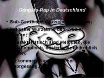 Gangsta-Rap in Deutschland Sub-Genre desdeutschen Hip-Hops; hat seine Wurzel...