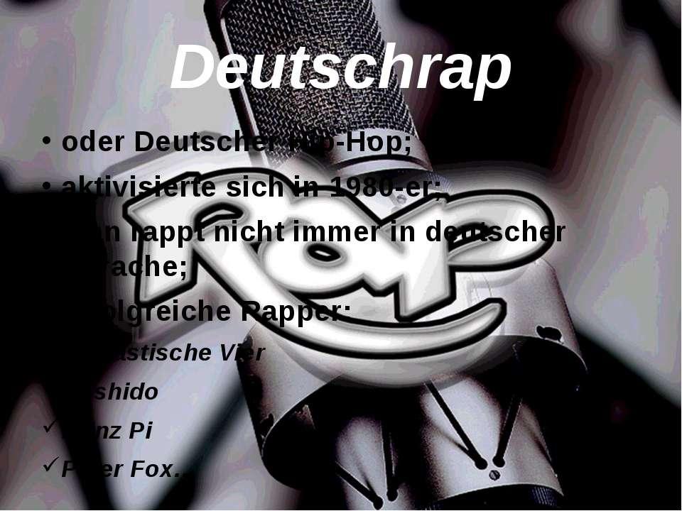 Deutschrap oder Deutscher Hip-Hop; aktivisierte sich in 1980-er; man rappt ni...