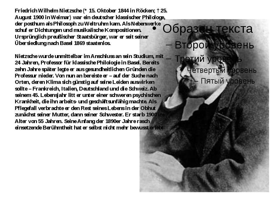 Friedrich Wilhelm Nietzsche (* 15. Oktober 1844 in Röcken; † 25. August 1900 ...