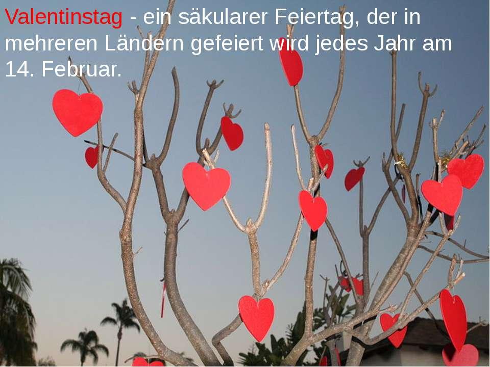 Valentinstag - ein säkularer Feiertag, der in mehreren Ländern gefeiert wird ...