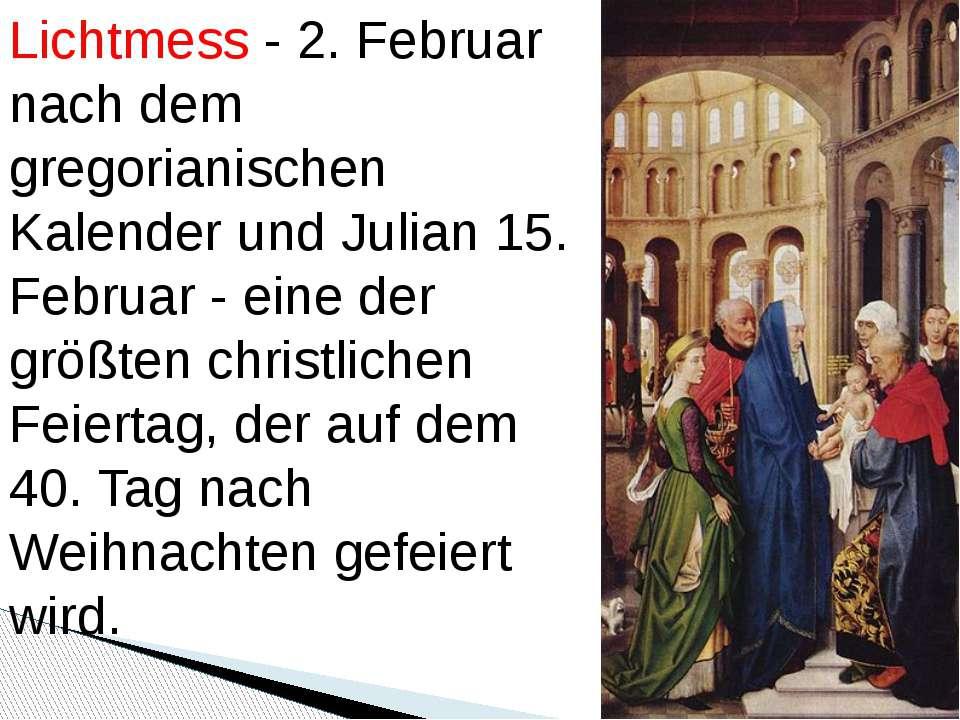 Lichtmess - 2. Februar nach dem gregorianischen Kalender und Julian 15. Febru...