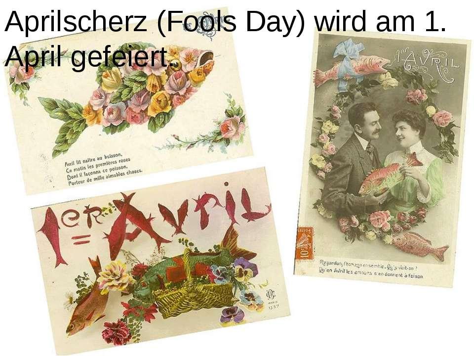 Aprilscherz (Fools Day) wird am 1. April gefeiert.