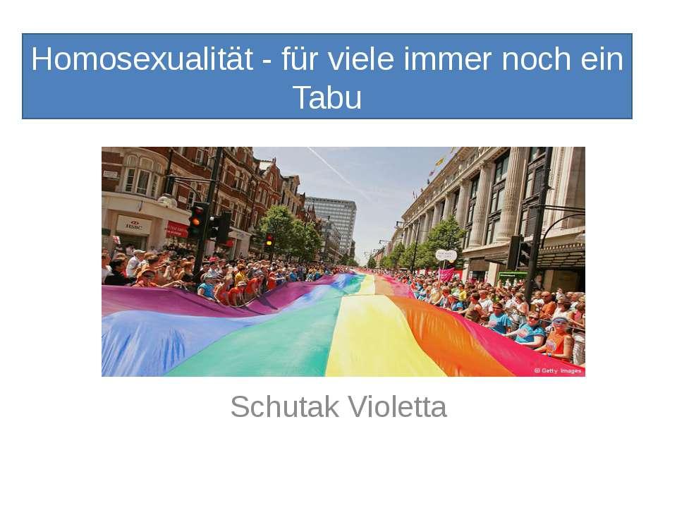 Homosexualität - für viele immer noch ein Tabu Schutak Violetta