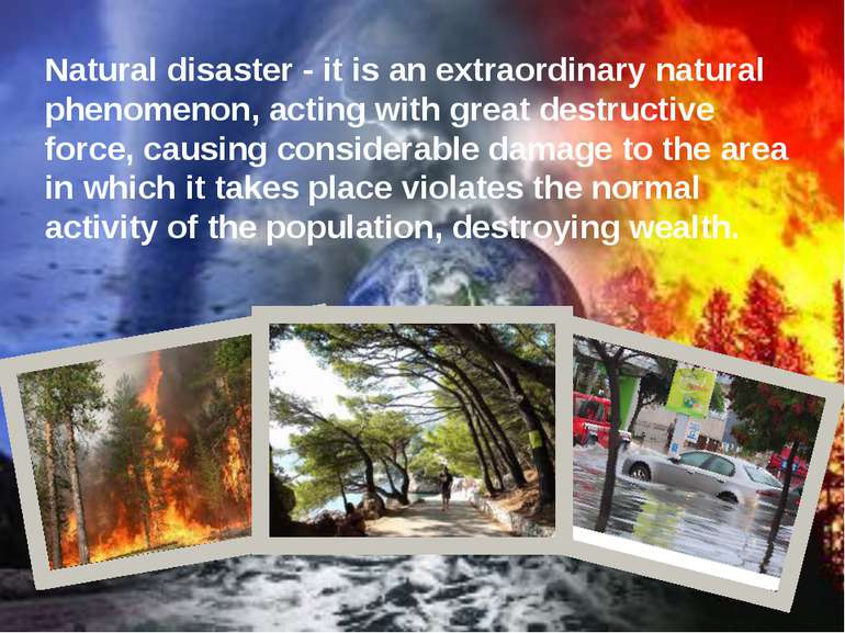 Natural disaster - it is an extraordinary natural phenomenon, acting with gre...