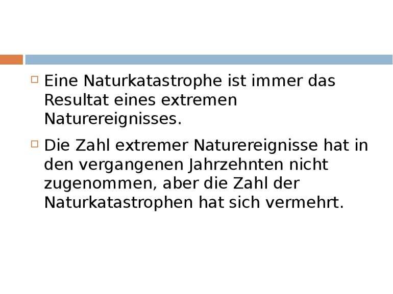 Eine Naturkatastrophe ist immer das Resultat eines extremen Naturereignisses....