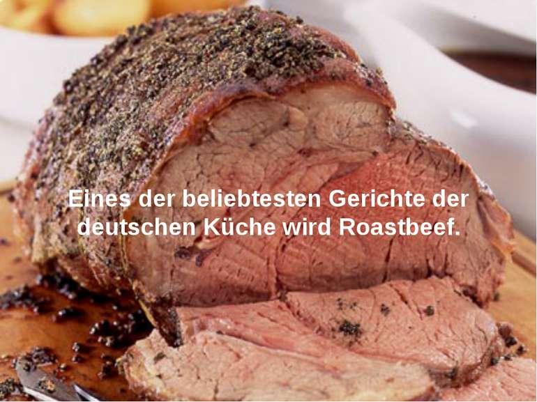 Eines der beliebtesten Gerichte der deutschen Küche wird Roastbeef.