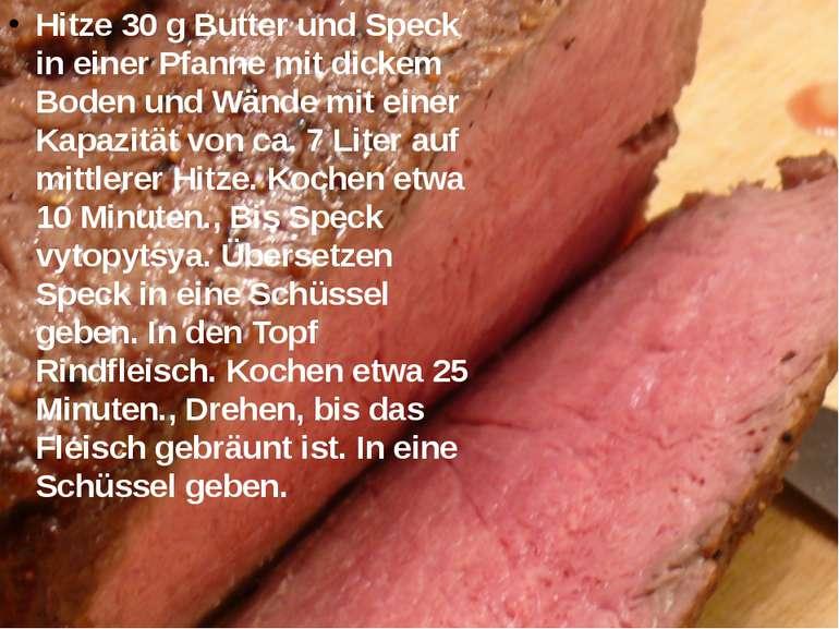 Hitze 30 g Butter und Speck in einer Pfanne mit dickem Boden und Wände mit ei...