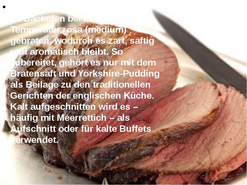 Roastbeef wird meist am Stück im Backofen bei mäßiger Temperatur rosa (medium...