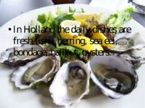In Holland the daily dishes are fresh fish - herring, sea eel, bondage, halib...