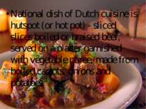 National dish of Dutch cuisine is hutspot (or hot pot) - sliced slices boiled...