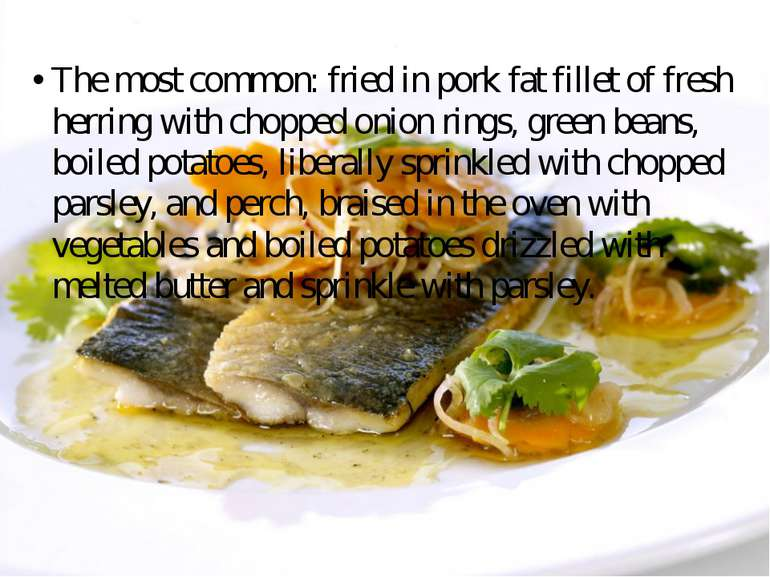 The most common: fried in pork fat fillet of fresh herring with chopped onion...