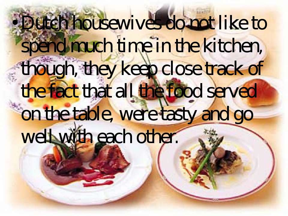 Dutch housewives do not like to spend much time in the kitchen, though, they ...