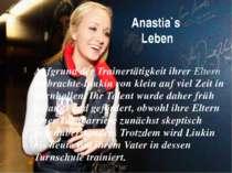 Anastia`s Leben Aufgrund der Trainertätigkeit ihrer Eltern verbrachte Liukin ...