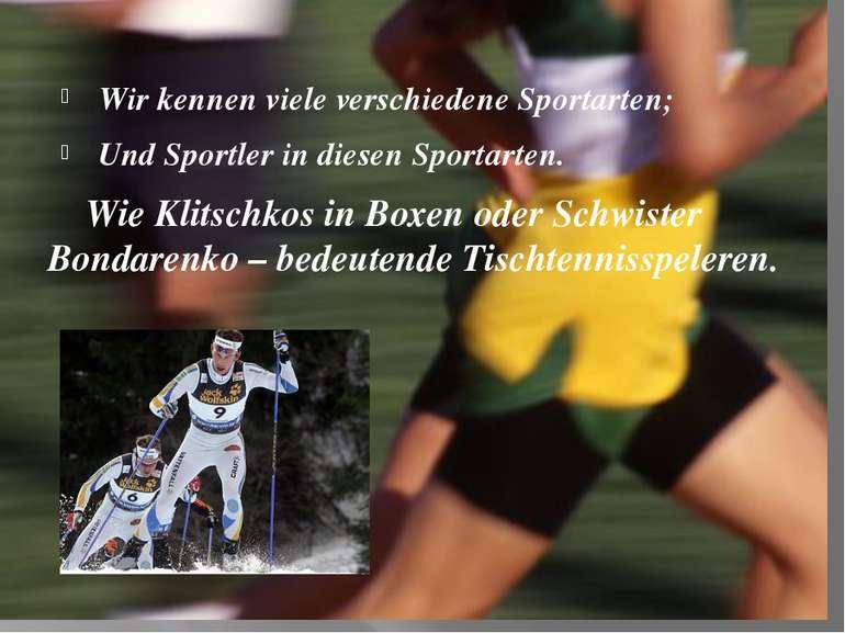 Wir kennen viele verschiedene Sportarten; Und Sportler in diesen Sportarten. ...