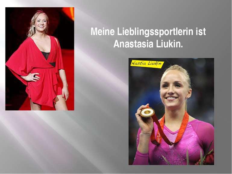 Meine Lieblingssportlerin ist Anastasia Liukin.