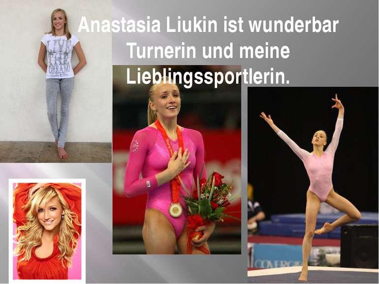 Anastasia Liukin ist wunderbar Turnerin und meine Lieblingssportlerin.