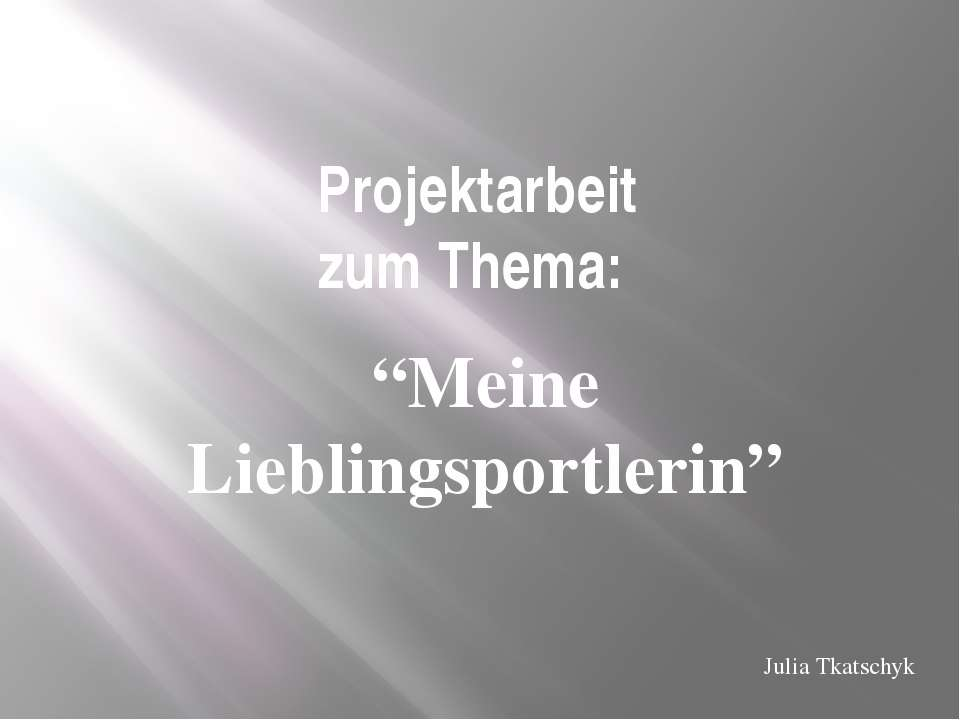 """Projektarbeit zum Thema: """"Meine Lieblingsportlerin"""" Julia Tkatschyk"""
