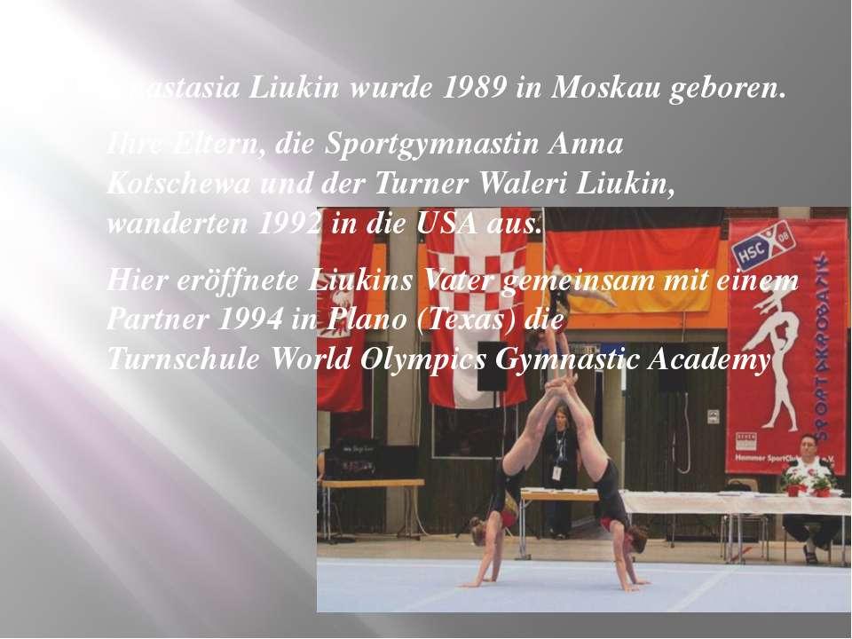 Anastasia Liukin wurde 1989 in Moskau geboren. Ihre Eltern, dieSportgymnasti...