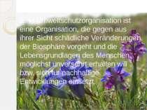 EineUmweltschutzorganisationist eineOrganisation, die gegen aus ihrer Sich...