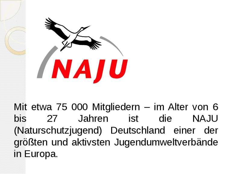 Mit etwa 75 000 Mitgliedern – im Alter von 6 bis 27 Jahren ist die NAJU (Natu...