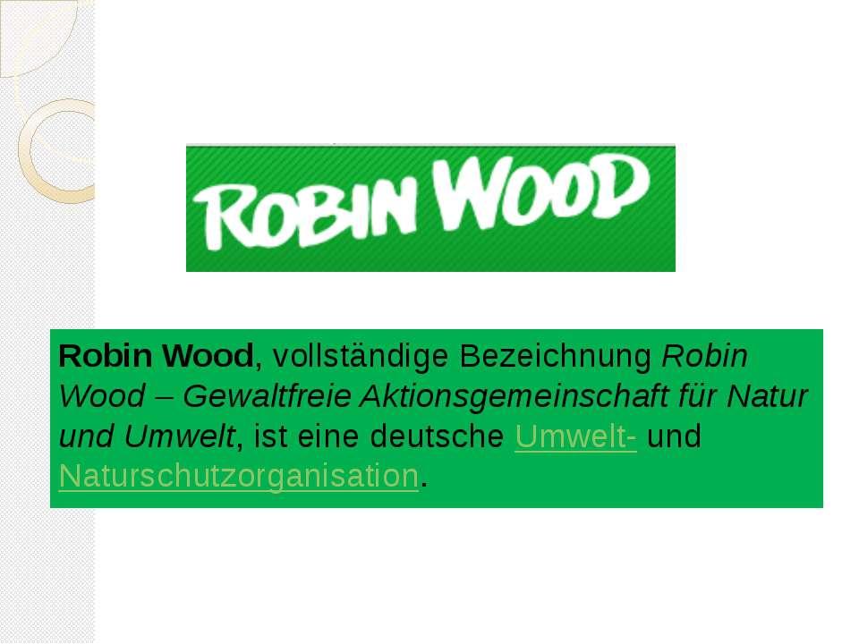 Robin Wood, vollständige BezeichnungRobin Wood – Gewaltfreie Aktionsgemeinsc...