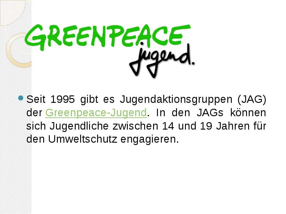 Seit 1995 gibt es Jugendaktionsgruppen (JAG) derGreenpeace-Jugend. In den JA...