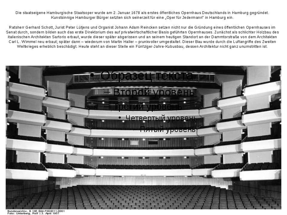 Die staatseigene Hamburgische Staatsoper wurde am 2. Januar 1678 als erstes ö...